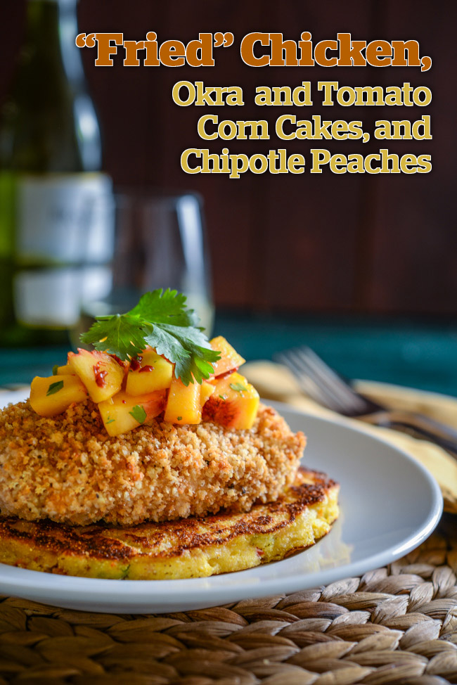 """Fried"" Chicken with Okra, Tomato, and Vidalia Onion Corn Cakes"